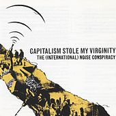Capitalism Stole My Virginity by The (International) Noise Conspiracy