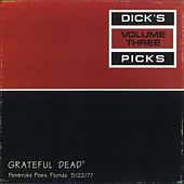 Dick's Picks, Vol. 3: Pembroke Pines, FL 5/22/1977 by Grateful Dead