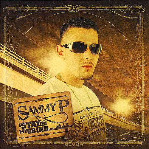 I Stay On My Grind by Sammy P.