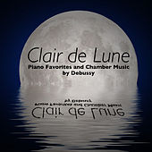 Clair de Lune: Piano Favorites and Chamber Music by Debussy by Various Artists