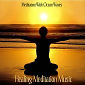 Meditation With Ocean Waves: Music for Meditation by Healing Meditation Music