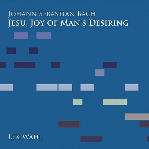 Jesu, Joy of Man's Desiring by Lex Wahl
