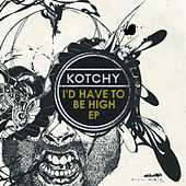 I'd Have To Be High EP by Kotchy