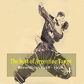 The best of Argentine Tango Vol. 4 / 78 rpm recordings 1928-1958 by Various Artists