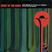 Spirit of the Horn by Slide Hampton