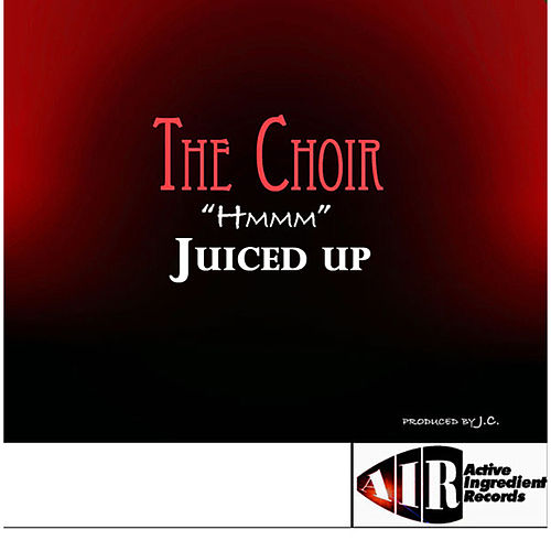 HMMMM - Juiced Up by The Choir (3)