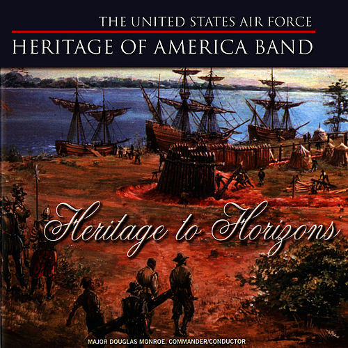 Heritage to Horizons by US Air Force Heritage of America Band