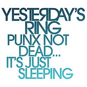 Punx Not Dead...It's Just Sleeping by Yesterday's Ring