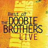 Best Of The Doobie Brothers Live by The Doobie Brothers
