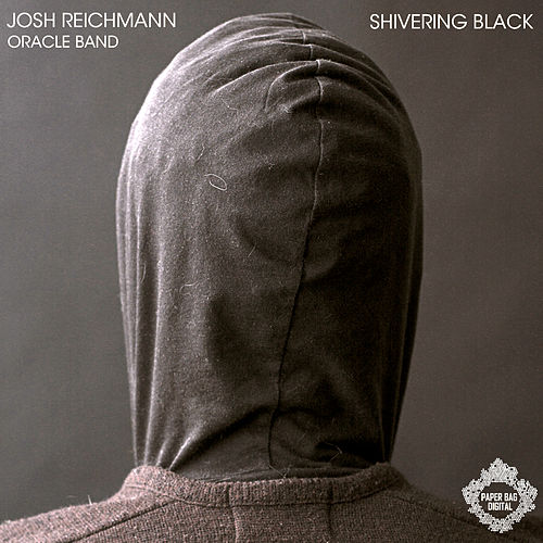 Shivering Black EP by Josh Reichmann Oracle Band