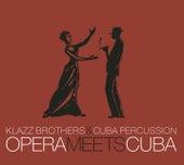Opera Meets Cuba by Klazz Brothers/Cuba Percussion