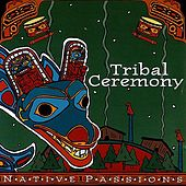 Native Passions: Tribal Ceremony by Various Artists