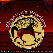 Native Passions: Shaman's Wisdom by Mesa Music Consort