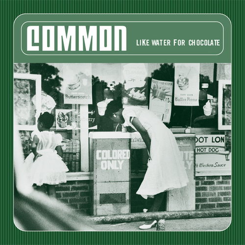 Like Water For Chocolate by Common
