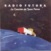 La Cancion De Juan Perro by Radio Futura