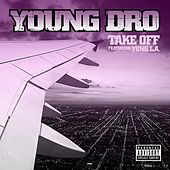 Take Off [feat. Yung L.A.] by Young Dro