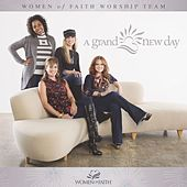 A Grand New Day by Women Of Faith Worship Team