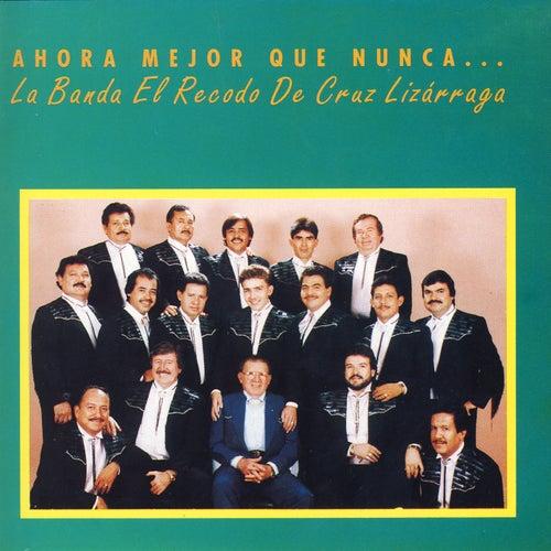 Ahora Mejor Que Nunca… by Banda El Recodo