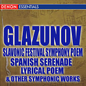 Glazunov Slavonic Festival Symphony Poem - Spanish Serenade - Lyrical Poem & Other Orchestral Works by Various Artists