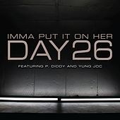 Imma Put It On Her [feat. P. Diddy and Yung Joc] von Day26