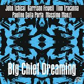 Big Chief Dreaming by Garrison Fewell