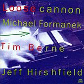 Loose Cannon by Tim Berne