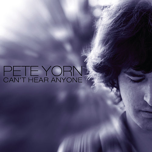 Can't Hear Anyone by Pete Yorn