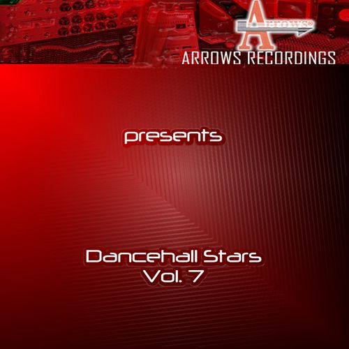 Arrows Dancehall Stars Vol. 7 by Various Artists