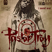 I Want War by Pastor Troy