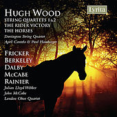 Hugh Wood. String Quartets; works for cello by Fricker, Berkeley, Dalby, McCabe by Various Artists