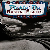 Pickin' On Rascal Flatts: A Bluegrass Tribute by Pickin' On