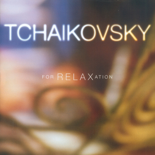 Tchaikovsky For Relaxation by Pyotr Ilyich Tchaikovsky