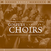 Great Gospel Moments: Gospel's Greatest Choirs by Various Artists
