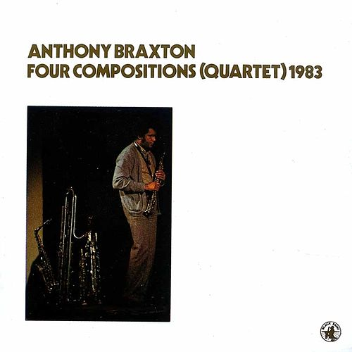 Four Compositions (quartet) 1983 by Anthony Braxton