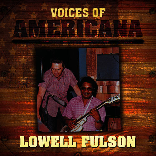 Voices of Americana: Lowell Fulson by Lowell Fulson
