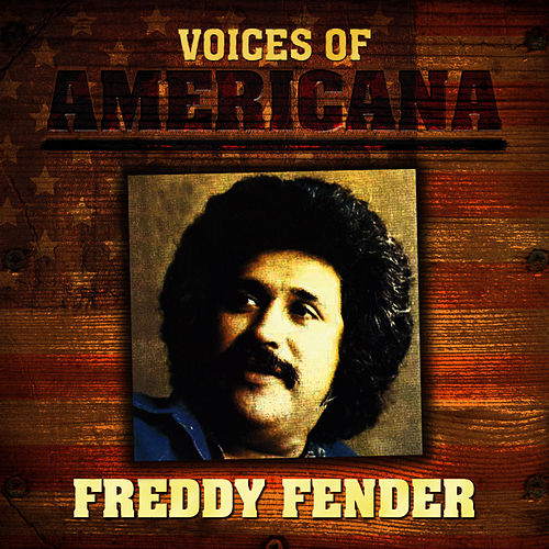 Voices of Americana: Freddy Fender by Freddy Fender