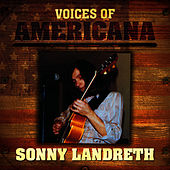 Voices Of Americana: Sonny Landreth von Sonny Landreth