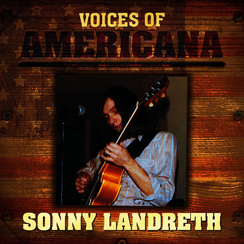 Voices Of Americana: Sonny Landreth by Sonny Landreth