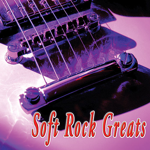 Soft Rock Greats by Various Artists