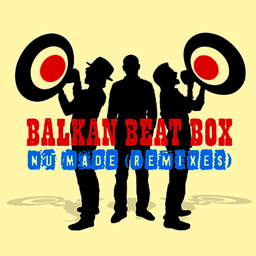 Nu Made (Remixes) by Balkan Beat Box
