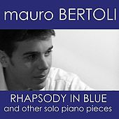 Mauro Bertoli - Rhapsody in Blue and Others Solo Piano Pieces by Mauro Bertoli