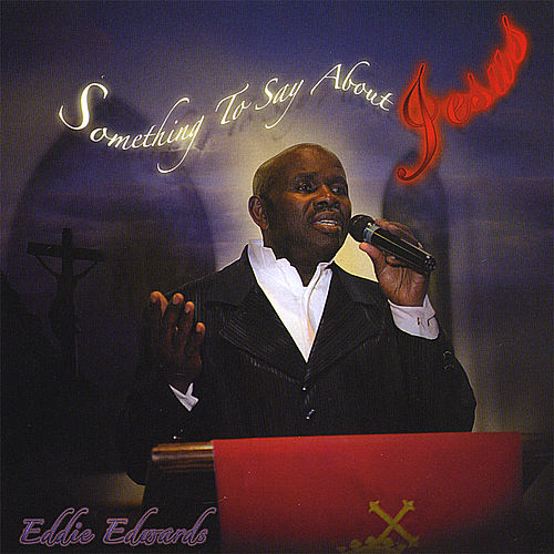 Something to Say About Jesus by Eddie Edwards