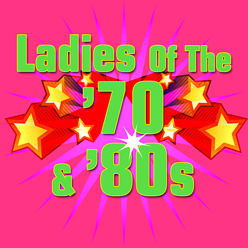 Ladies Of The '70s & '80s by Various Artists