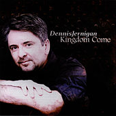Kingdom Come by Dennis Jernigan