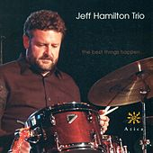 JEFF HAMILTON TRIO: Best Things Happen (The) by Jeff Hamilton Trio