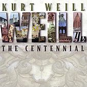 Kurt Weill: The Centennial by Various Artists