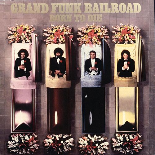 Born To Die by Grand Funk Railroad