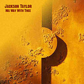 His Way With Thee by Jackson Taylor