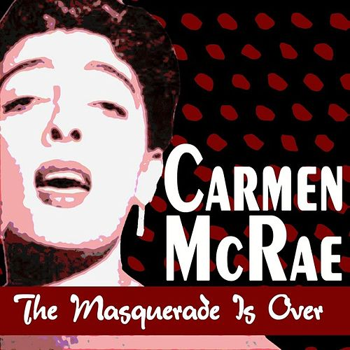 The Masquerade Is Over by Carmen McRae