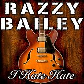 I Hate Hate by Razzy Bailey